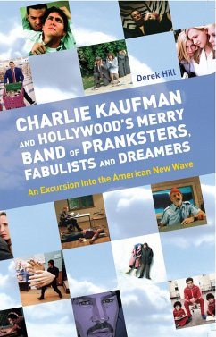 Charlie Kaufman and Hollywood's Merry Band of Pranksters, Fabulists and Dreamers (eBook, ePUB) - Hill, Derek