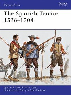 The Spanish Tercios 1536-1704 (eBook, PDF) - López, Ignacio J. N.