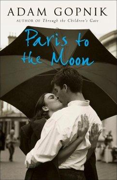Paris to the Moon (eBook, ePUB) - Gopnik, Adam