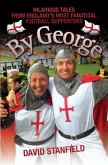 By George - Hilarious Tales from England's Most Fanatical Football Supporters (eBook, ePUB)