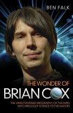 The Wonder Of Brian Cox - The Unauthorised Biography Of The Man Who Brought Science To The Nation (eBook, ePUB)
