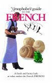 The Xenophobe's Guide to the French (eBook, ePUB)
