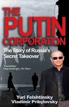 The Putin Corporation (eBook, ePUB) - Felshtinsky, Ri