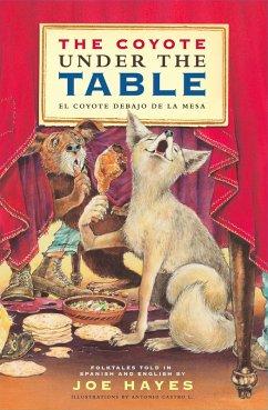 The Coyote Under the Table/El coyote debajo de la mesa