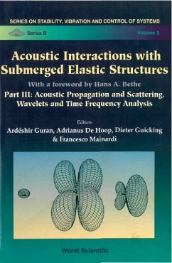 Acoustic Interactions With Submerged Elastic Structures - Part Iii: Acoustic Propagation And Scattering, Wavelets And Time Frequency Analysis (eBook, PDF)