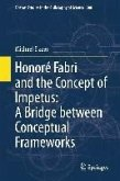 Honoré Fabri and the Concept of Impetus: A Bridge between Conceptual Frameworks (eBook, PDF)