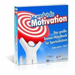 So weckst du Motivation. Das große Trainer-Handbuch für Sportschützen - Draksal, Michael