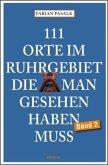 111 Orte im Ruhrgebiet, die man gesehen haben muss. Band 2
