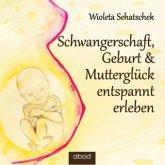 Schwangerschaft, Geburt & Mutterglück entspannt erleben