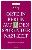 111 Orte in Berlin auf den Spuren der Nazi-Zeit