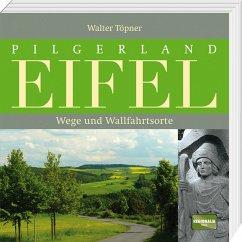 Pilgerland Eifel - Töpner, Walter