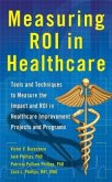 Measuring ROI in Healthcare: Tools and Techniques to Measure the Impact and ROI in Healthcare Improvement Projects and Programs (eBook, ePUB)