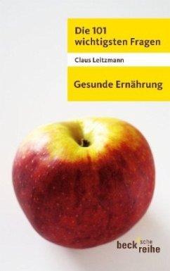 Die 101 wichtigsten Fragen - Gesunde Ernährung - Leitzmann, Claus