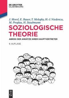 Soziologische Theorie - Morel, Julius; Bauer, Eva; Meleghy, Tamás; Niedenzu, Heinz-Jürgen; Preglau, Max; Staubmann, Helmut