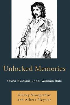 Unlocked Memories (eBook, ePUB) - Vinogradov, Alexey; Pleysier, Albert