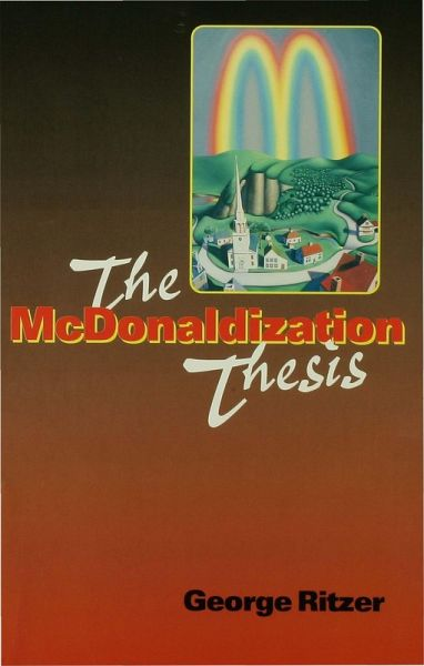 The McDonaldization Thesis : Explorations and Extensions by George Ritzer (1998, Paperback)