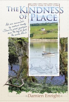 The Kindness of Place: 20 Years in West Cork (eBook, ePUB) - Enright, Damien