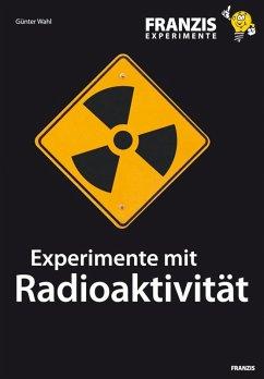 Experimente mit Radioaktivität (eBook, ePUB) - Wahl, Günter