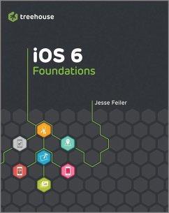 iOS 6 Foundations (eBook, PDF) - Feiler, Jesse