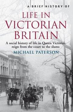A Brief History of Life in Victorian Britain (eBook, ePUB) - Paterson, Michael