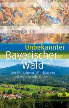 Unbekannter Bayerischer Wald - Schäfer, Werner