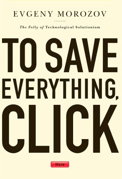 To Save Everything, Click Here (eBook, ePUB) - Morozov, Evgeny