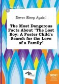 Never Sleep Again! the Most Dangerous Facts about the Lost Boy: A Foster Child's Search for the Love of a Family