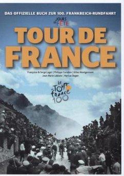 Das offizielle Buch zur 100. Frankreich-Rundfahrt - Tour de France - Lage, Francoise; Lage, Serge; Cazaban, Philippe; Montgermont, Gilles; Leblanc, Jean-Marie; Degen, Marcus