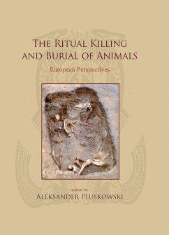 Ritual Killing and Burial of Animals (eBook, ePUB) - Pluskowski, Aleksander