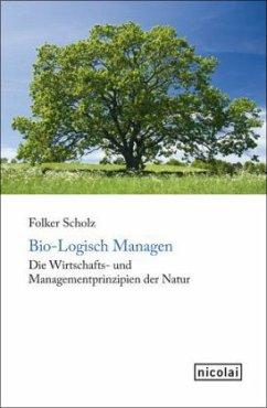 Bio-Logisch Managen - Scholz, Folker