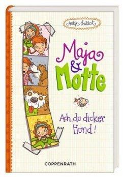 Ach, du dicker Hund! / Maja & Motte Bd.1