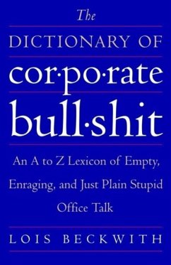 The Dictionary of Corporate Bullshit (eBook, ePUB) - Beckwith, Lois