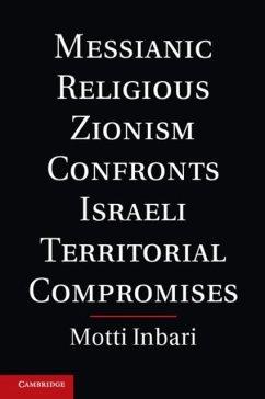 Messianic Religious Zionism Confronts Israeli Territorial Compromises (eBook, PDF) - Inbari, Motti