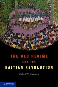 Old Regime and the Haitian Revolution (eBook, PDF) - Ghachem, Malick W.