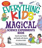 The Everything Kids' Magical Science Experiments Book (eBook, ePUB)