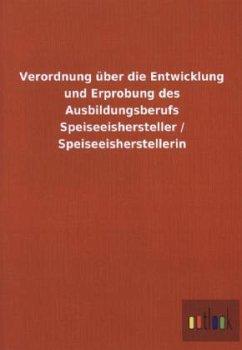 Verordnung über die Entwicklung und Erprobung des Ausbildungsberufs Speiseeishersteller / Speiseeisherstellerin
