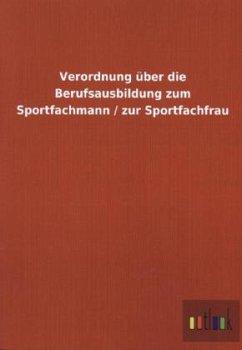 Verordnung über die Berufsausbildung zum Sportfachmann / zur Sportfachfrau