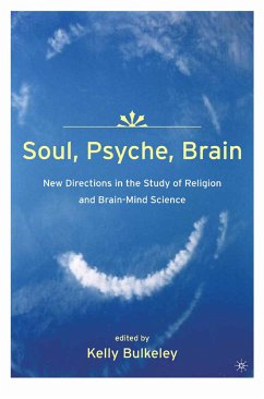 Soul, Psyche, Brain: New Directions in the Study of Religion and Brain-Mind Science (eBook, PDF) - Bulkeley, K.