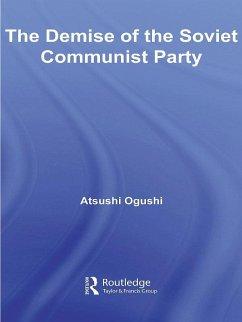 The Demise of the Soviet Communist Party (eBook, ePUB) - Ogushi, Atsushi
