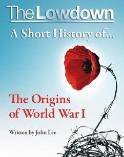Lowdown: A Short History of the Origins of World War I (eBook, ePUB) - Lee, John