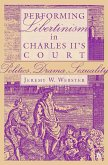 Performing Libertinism in Charles II's Court (eBook, PDF)