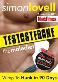 Testosterone: Wimp To Hunk in 90 Days - Male Diet & Fitness Plan For Men's Health (eBook, ePUB)