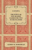 Canasta - The Popular New Rummy Games for Two to Six Players - How to Play, the Complete Official Rules and Full Instructions on How to Play Well and Win (eBook, ePUB)