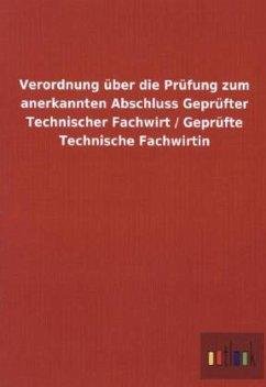 Verordnung über die Prüfung zum anerkannten Abschluss Geprüfter Technischer Fachwirt / Geprüfte Technische Fachwirtin