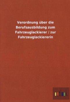 Verordnung über die Berufsausbildung zum Fahrzeuglackierer / zur Fahrzeuglackiererin