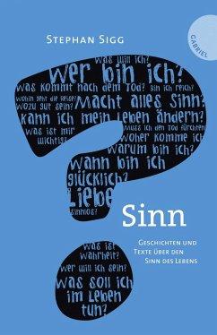Sinn. Geschichten und Texte über den Sinn des Lebens - Sigg, Stephan