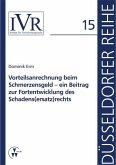 Vorteilsanrechnung beim Schmerzensgeld - ein Beitrag zur Fortentwicklung des Schadens(ersatz)rechts (eBook, PDF)