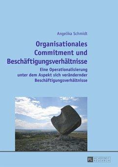 Organisationales Commitment und Beschäftigungsverhältnisse - Schmidt, Angelika