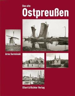 Das alte Ostpreußen - Surminski, Arno