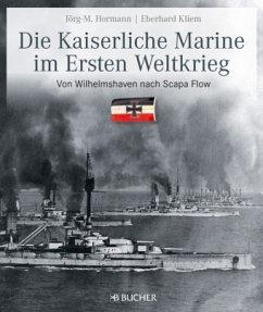 Die kaiserliche Marine im Ersten Weltkrieg - Hormann, Jörg-Michael; Kliem, Eberhard